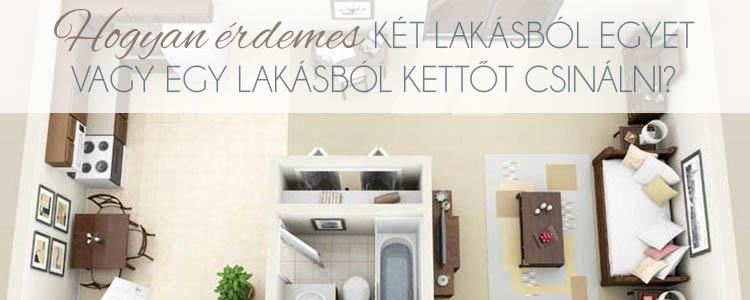Hogyan érdemes két lakásból egyet vagy egy lakásból kettőt csinálni?