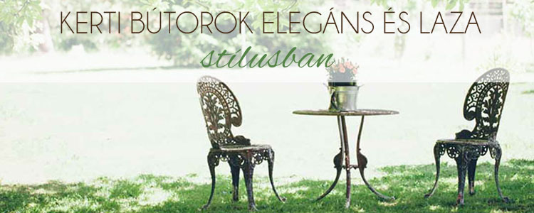 Kerti bútorok elegáns és laza stílusban
