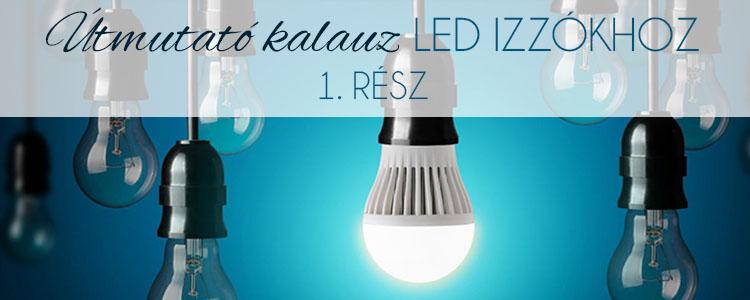 Útmutató kalauz LED izzókhoz 1. rész