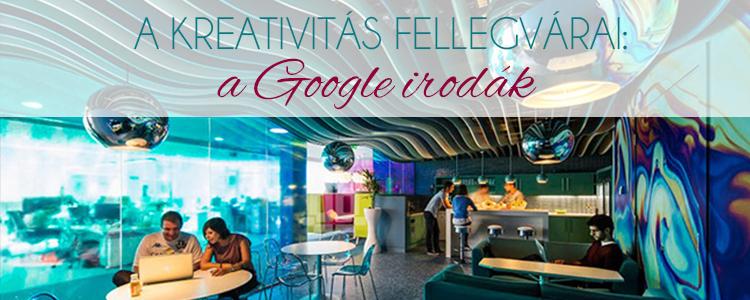 A kreativitás fellegvárai a Google irodák