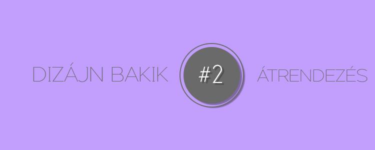 Dizájn Bakik – 2. Átrendezés