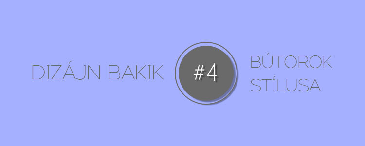 Dizájn Bakik #4 Bútorok stílusa