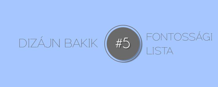 Dizájn Bakik – 5. Fontossági lista